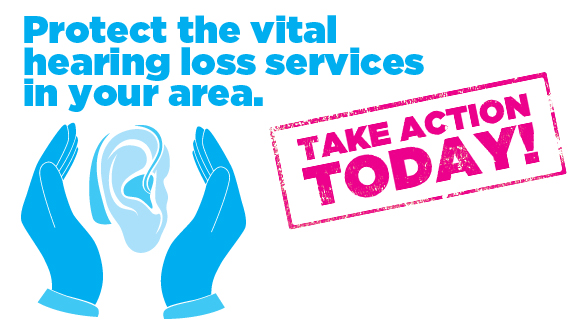 Protect the vital hearing loss services in your area