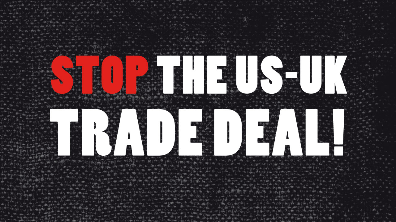 Stop the US-UK trade deal!