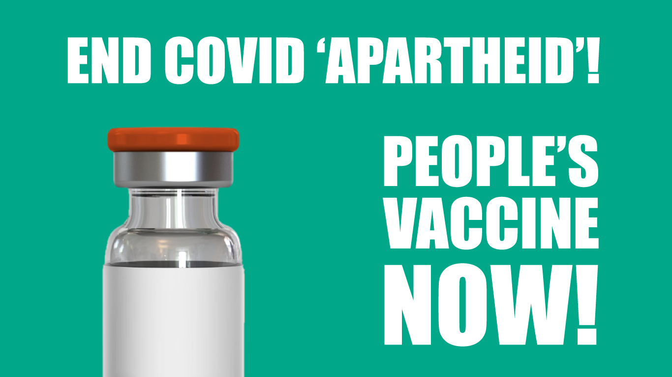 End Covid 'apartheid'! People's Vaccine now!
