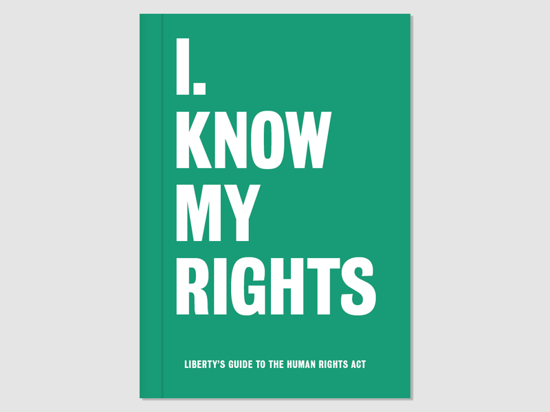 I know my rights - Liberty's guide to the Human Rights Act