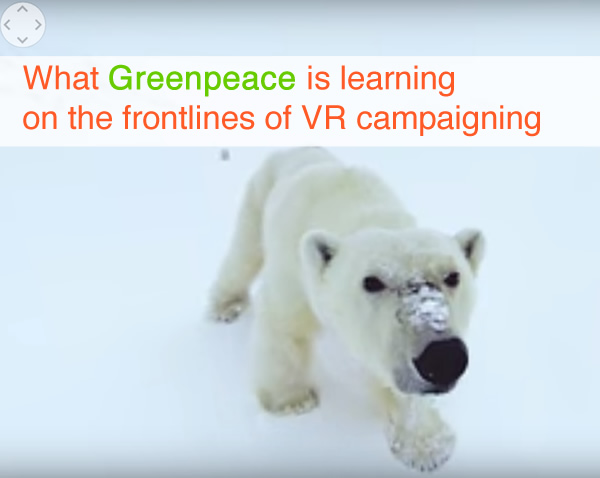 What Greenpeace is learning from VR in campaigns