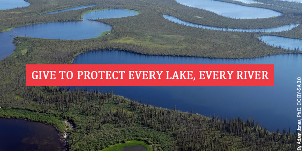 Give to protect every lake, every river
