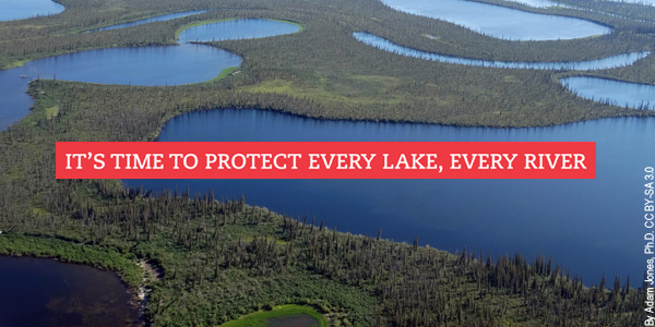 It's time to protect every lake, every river
