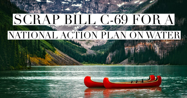Petition: Scrap Bill C-69 for a national action plan on water