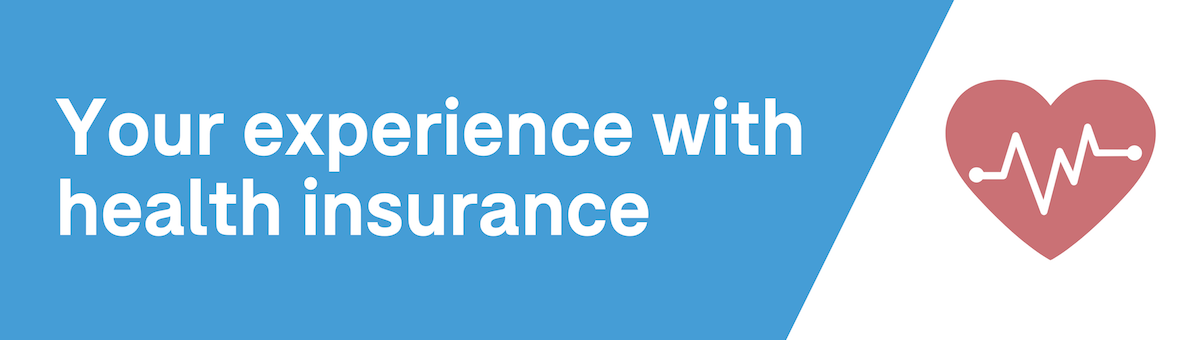 Your experience with health insurance.