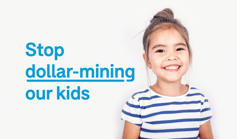 Stop dollar-mining our kids
