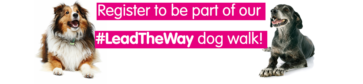 Register to be part of our #LeadTheWay dog walk!